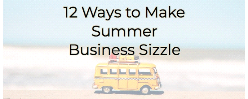 12 Ways to Make Summer Business Sizzle